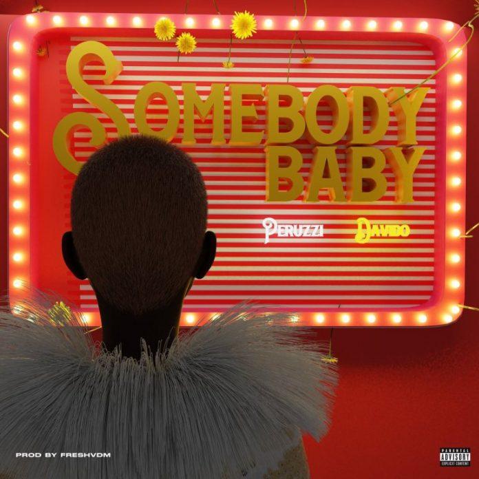 Peruzzi – Somebody Baby Ft Davido (Prod. by Fresh Vdm)