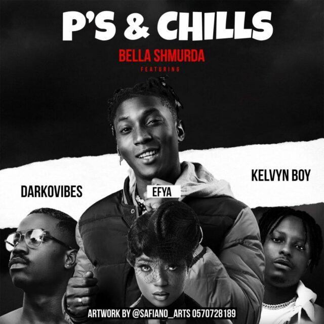 Bella Shmurda – P's & Chills ft Efya, Darkovibes & Kelvynboy