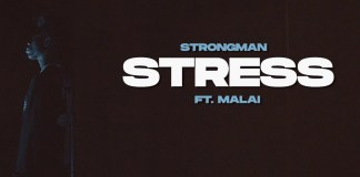 Strongman – Stress Ft Malai (Official Video)
