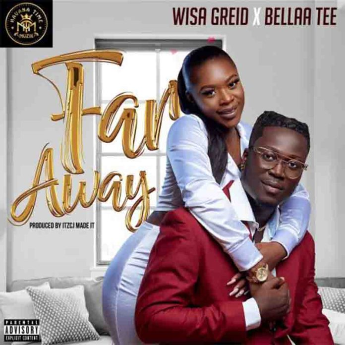 Wisa Greid – Far Away ft Bella Tee (Prod by itzCJ Madeit)