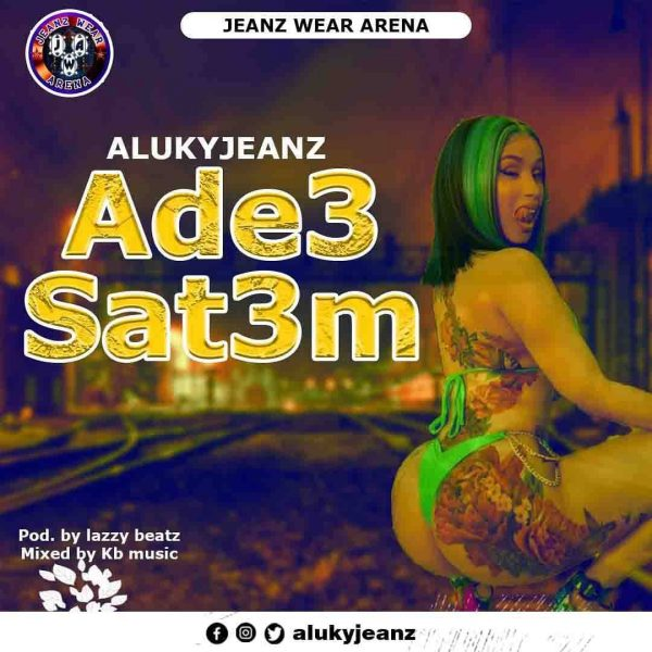 Alukyjeanz - Ade3 Sat3m (Prod. by Lazzy Beatz & Mix by Kb Music)