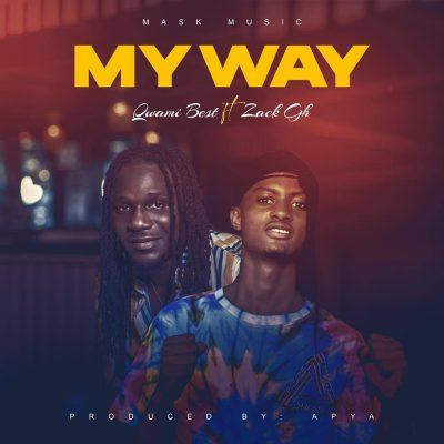 Qwami Best - My Way Ft Zack GH (Prod. by Apya)