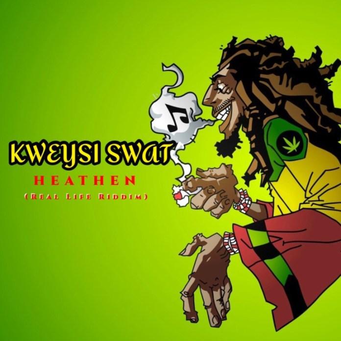 Kweysi Swat – Heathen (Real Life Riddim)