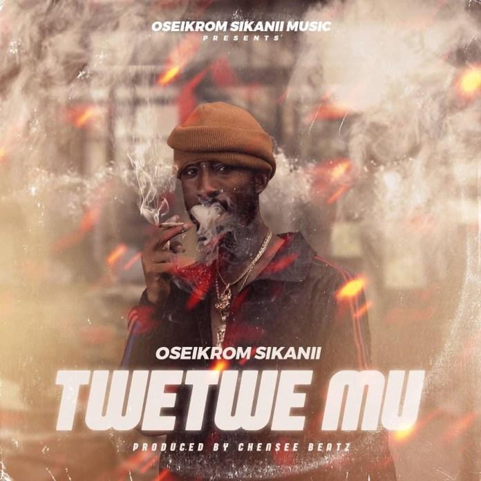 Oseikrom Sikanii – TweTwe Mu (Prod. By Chensee Beatz)