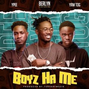Berlyn – Boys Ha Me Ft. Ypee & Yaw Tog