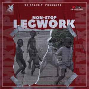 DJ Xplicit - Non-Stop Leg Work (Dance Mixtape)