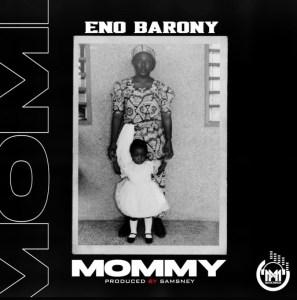 Eno Barony – Mommy (Prod. By Samsney)