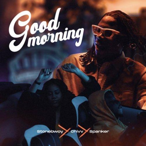 StoneBwoy – Good Morning Ft Chivv (Prod. by Spanker)