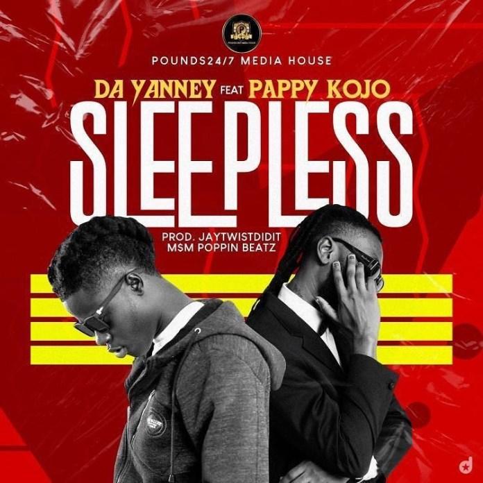 Da Yanney — Sleepless Ft Pappy Kojo