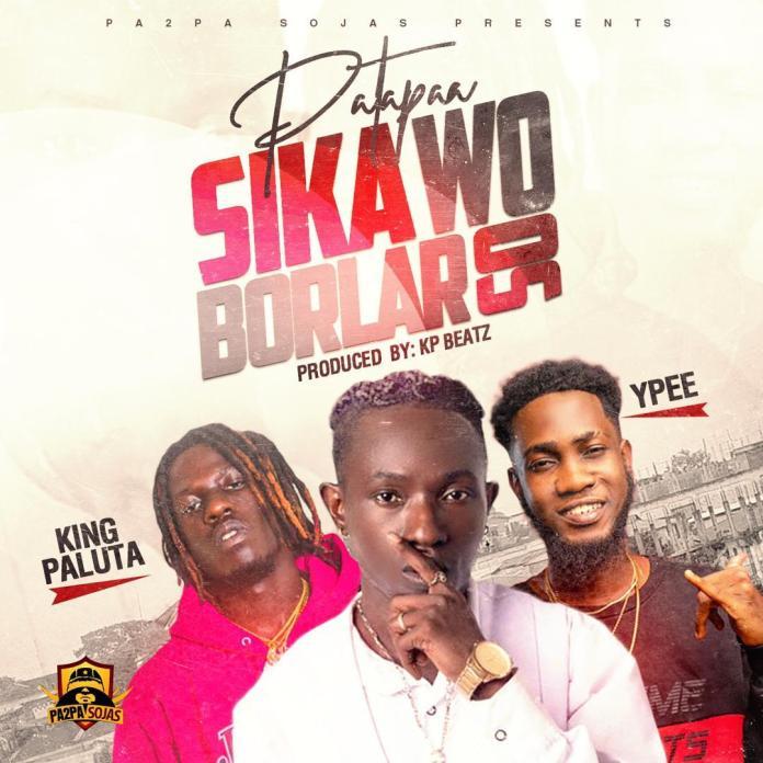 Patapaa - Sika Wo Borlaso ft King Paluta x Ypee | Latest Positive 1