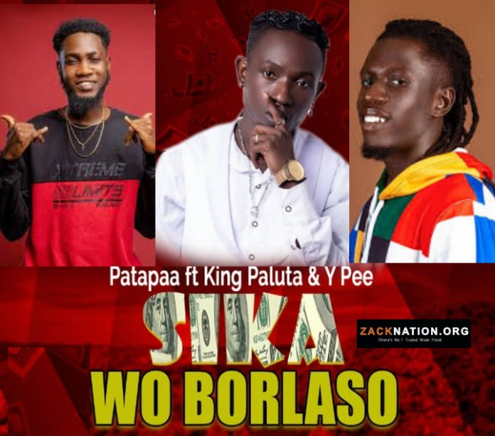 Patapaa - Sika Wo Borlaso ft King Paluta x Ypee