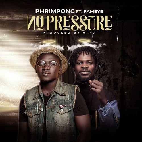 Phrimpong – No Pressure ft Fameye (Prod. By Apya)