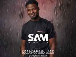 Sam Oladotun – Shower Me (Prod By Richie Mensah)