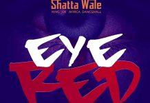 Shatta Wale – Eye Red (Prod. By PAQ)