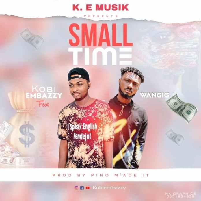 Kobi Embazzy - Small Time Ft WanGig (Prod. By Pino Made It)