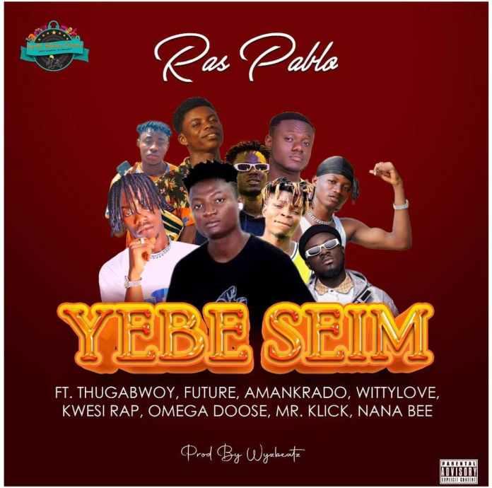 Ras Pablo - Yebe Seim Ft Tugabwoy, Future, Amankrado, Wittylove, Kwesi Rap, Omega Doose, Mr. Klick & Nana Bee