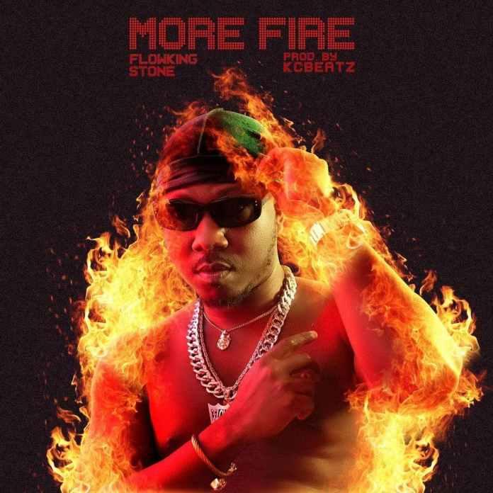 Flowking Stone – More Fire (Prod By KC Beatz)