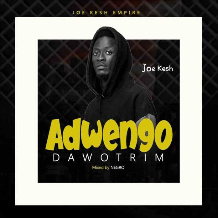 Joe Kesh – Adwengo Dawotrim