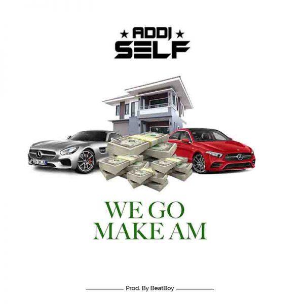 Addi Self – We Go Make Am