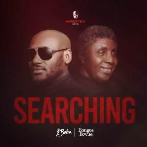 2Baba – Searching Ft Bongos Ikwue