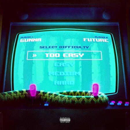 Gunna Ft. Future – Too Easy