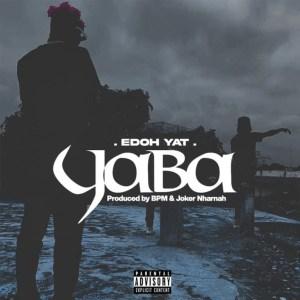 Edoh YAT – Yaba (Prod. By BPM & Joker Nharnah)