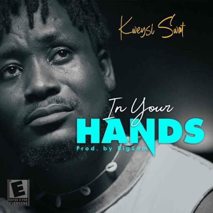 Kweysi Swat – In Your Hands (Prod. by BigSam Beatz)