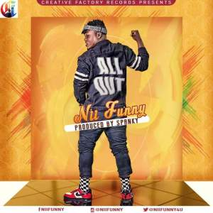 Nii Funny – All Out (Prod. By Spanky Beatz)