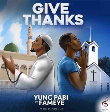 Yung Pabi – Give Thanks Ft Fameye