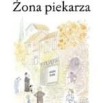 """Wyprawa po Piękną Piekarzową (Marcel Pagnol, """"Żona piekarza"""")"""