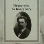 """""""Do źródła dobra i szczęśliwości"""" (Władysław St. Reymont, """"Pielgrzymka do Jasnej Góry"""")"""