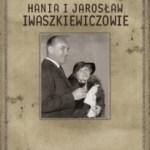 """""""Mogli tak gadać godzinami…"""" (Piotr Mitzner, """"Hania i Jarosław Iwaszkiewiczowie"""")"""