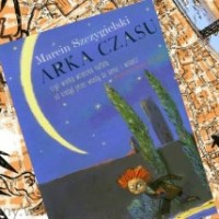 """Od kiedyś przez wtedy do teraz i wstecz  (Marcin Szczygielski,  """"Arka czasu"""")"""