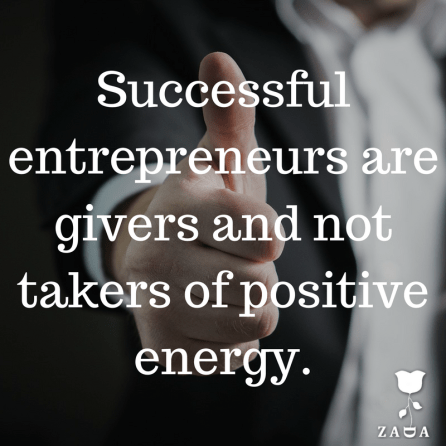 12. -Successful entrepreneurs are givers and not takers of positive energy.-
