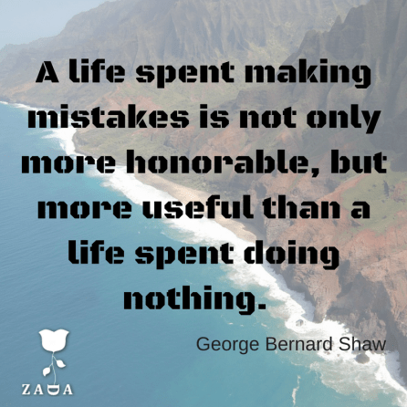 a-life-spent-making-mistakes-is-not-only-more-honorable-but-more-useful-than-a-life-spent-doing-nothing-george-bernard-shaw1