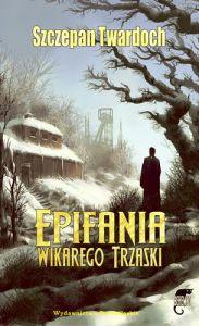 """Szczepan Twardoch """"Epifania wikarego Trzaski"""""""
