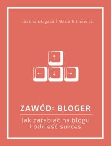 """Jak zarabiać na blogu i odnieść sukces? Okładkaksiążki """"Zawód bloger"""""""