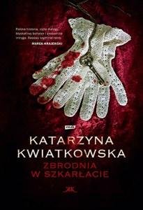 """okładka książki Katarzyny Kwiatkowskiej """"Zbrodnia w szkarłacie"""""""