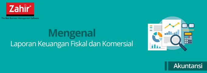 Mengenal Laporan Keuangan Fiskal Dan Komersial