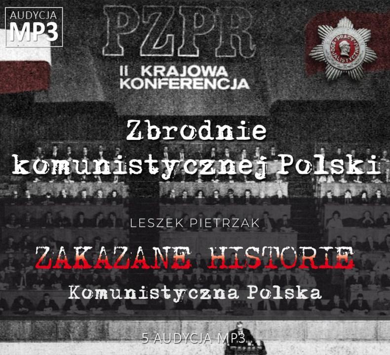 Leszek Pietrzak - Zbrodnie komunistycznej Polski - Komunistyczna Polska - ZAKAZANE HISTORIE