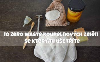 10 Zero Waste koupelnových změn se kterými ušetříte