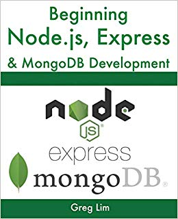 Beginning Node.js, Express & MongoDB Development Greg Lim 9781078379557