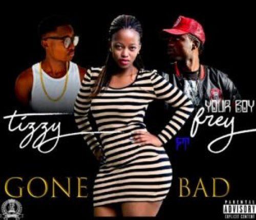 DOWNLOAD AUDIO: Tizzy Zed Ikon - 'Gone Bad' feat  Frey (Prod