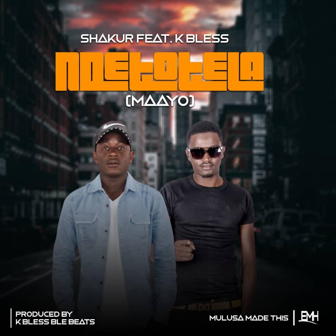 DOWNLOAD AUDIO: Shakur – 'Ndelolela (Maayo)' Feat  K Bless