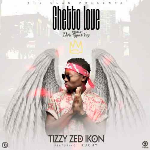 DOWNLOAD AUDIO: Tizzy Zed Ikon - 'Ghetto Love' Feat  Kuchy