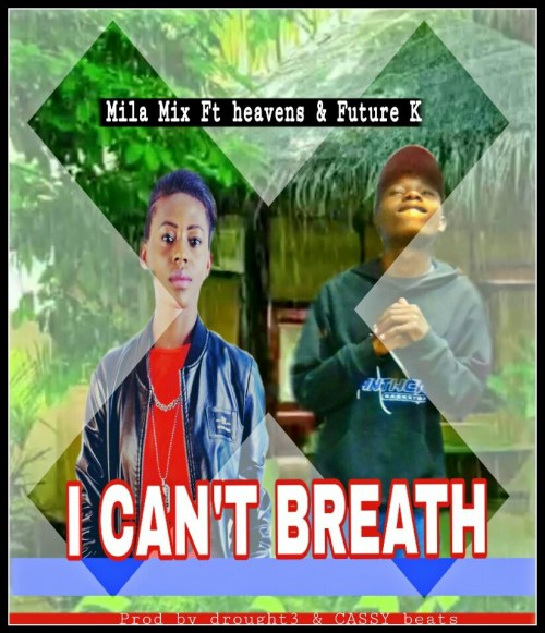 DOWNLOAD AUDIO: Mila Mix (A-Team) – 'I Can't Breath' Feat