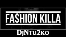 DJ Ntu2ko - Fashion Killa