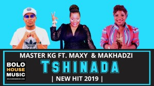 DOWNLOAD MP3: Master KG Ft. Maxy & Makhadzi – Tshinada
