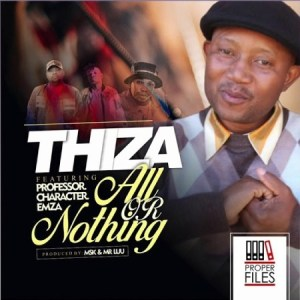 DOWNLOAD MP3: Thiza – All Or Nothing ft. Professor, Character & Emza