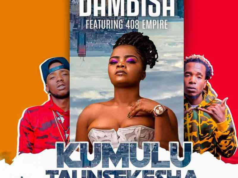 Dambisa Feat 408 Empire – Kumulu Taunsekesha (Prod.By Reverb)